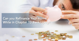 Can You Refinance Your Home While in Chapter 13 Bankruptcy?