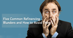 Five Common Refinancing Blunders and How to Avoid Them