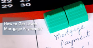 How to Get Lower Mortgage Payments?