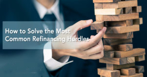 How to Solve the Most Common Refinancing Hurdles
