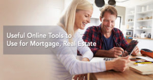 Useful Online Tools to Use for Mortgage, Real Estate