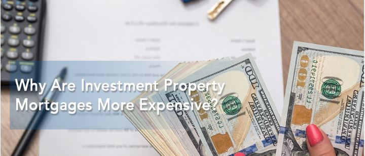 Why Are Investment Property Mortgages More Expensive?