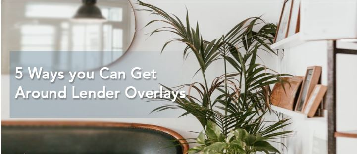 5 Ways you Can Get Around Lender Overlays