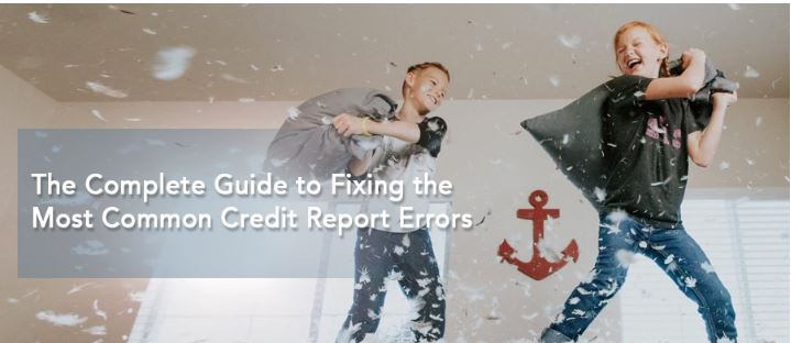 The Complete Guide to Fixing the Most Common Credit Report Errors