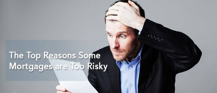 The Top Reasons Some Mortgages are Too Risky