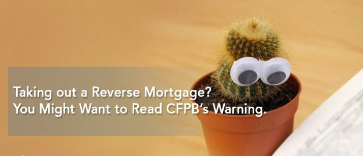 Taking out a Reverse Mortgage? You Might Want to Read CFPB's Warning.