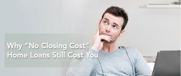 "Why ""No Closing Cost"" Home Loans Still Cost You"