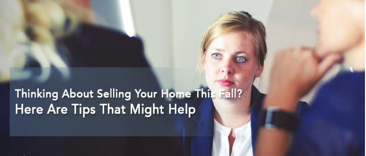 Thinking About Selling Your Home This Fall? Here Are Tips That Might Help