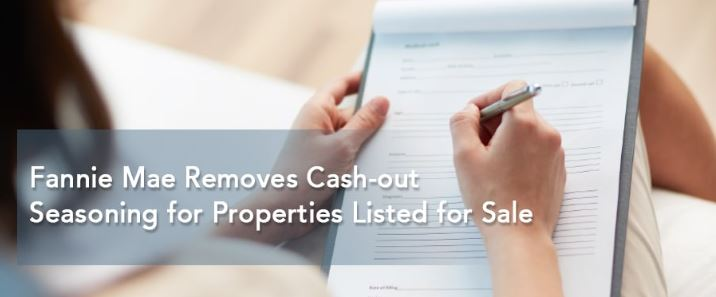 Fannie Mae Removes Cash-out Seasoning for Properties Listed for Sale
