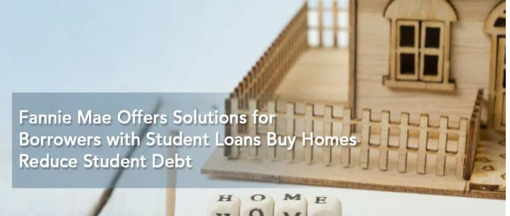 Fannie Mae Offers Solutions for Borrowers with Student Loans Buy Homes, Reduce Student Debt