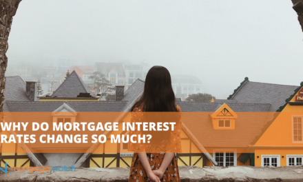 WHY DO MORTGAGE INTEREST RATES CHANGE SO MUCH?