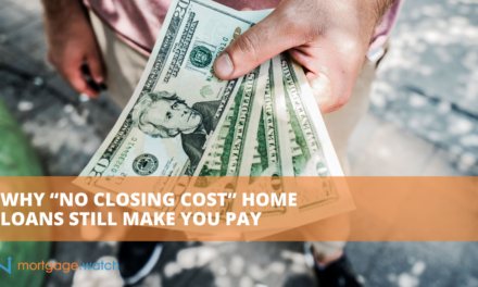 "WHY ""NO CLOSING COST"" HOME LOANS STILL MAKE YOU PAY"