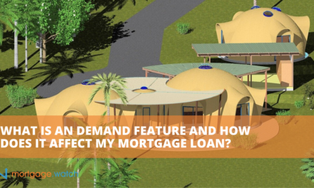 WHAT IS AN DEMAND FEATURE AND HOW DOES IT AFFECT MY MORTGAGE LOAN?