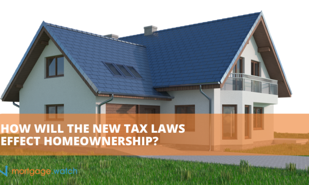 HOW WILL THE NEW TAX LAWS EFFECT HOMEOWNERSHIP?