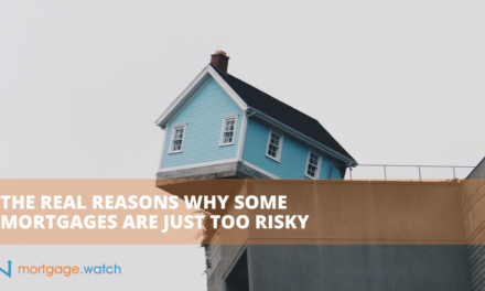 THE REAL REASONS WHY SOME MORTGAGES ARE JUST TOO RISKY