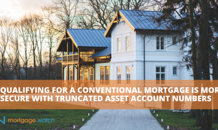 QUALIFYING FOR A CONVENTIONAL MORTGAGE IS MORE SECURE WITH TRUNCATED ASSET ACCOUNT NUMBERS