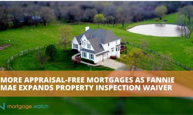 MORE APPRAISAL-FREE MORTGAGES AS FANNIE MAE EXPANDS PROPERTY INSPECTION WAIVER