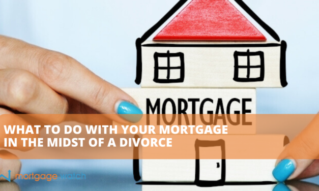 What to Do with Your Mortgage in the Midst of a Divorce