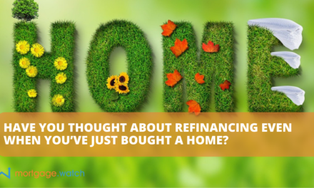 HAVE YOU THOUGHT ABOUT REFINANCING EVEN WHEN YOU'VE JUST BOUGHT A HOME?