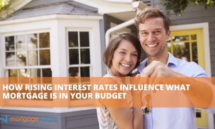 HOW RISING INTEREST RATES INFLUENCE WHAT MORTGAGE IS IN YOUR BUDGET